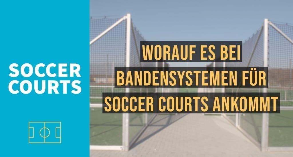 Worauf es bei Bandensystemen für Soccer Courts ankommt