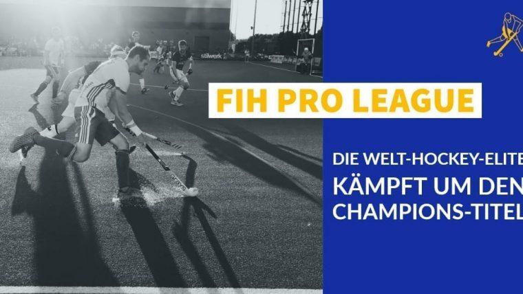FIH Pro League – die Welt-Hockey-Elite kämpft um den Champions-Titel