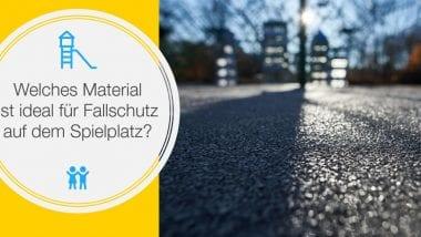 Welches Material ist ideal für Fallschutz auf dem Spielplatz?