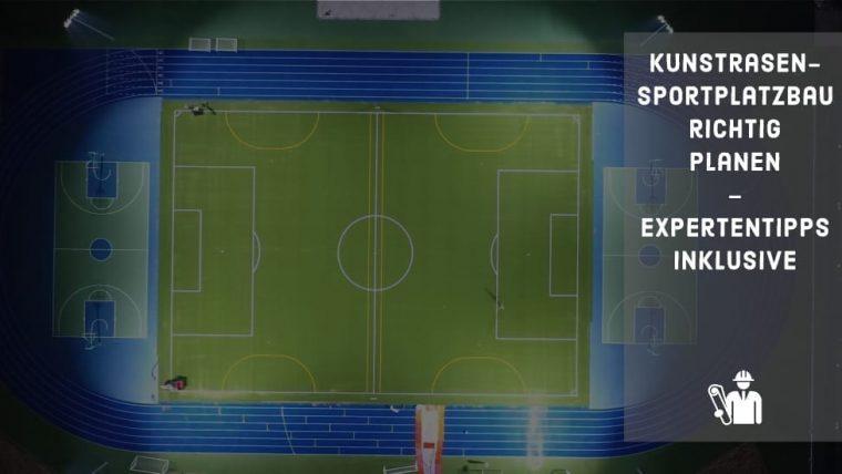 Kunstrasen-Sportplatzbau richtig planen – Expertentipps inklusive